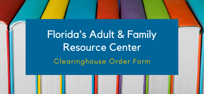 Florida's Adult and Family Resource Center Clearinghouse Order Form