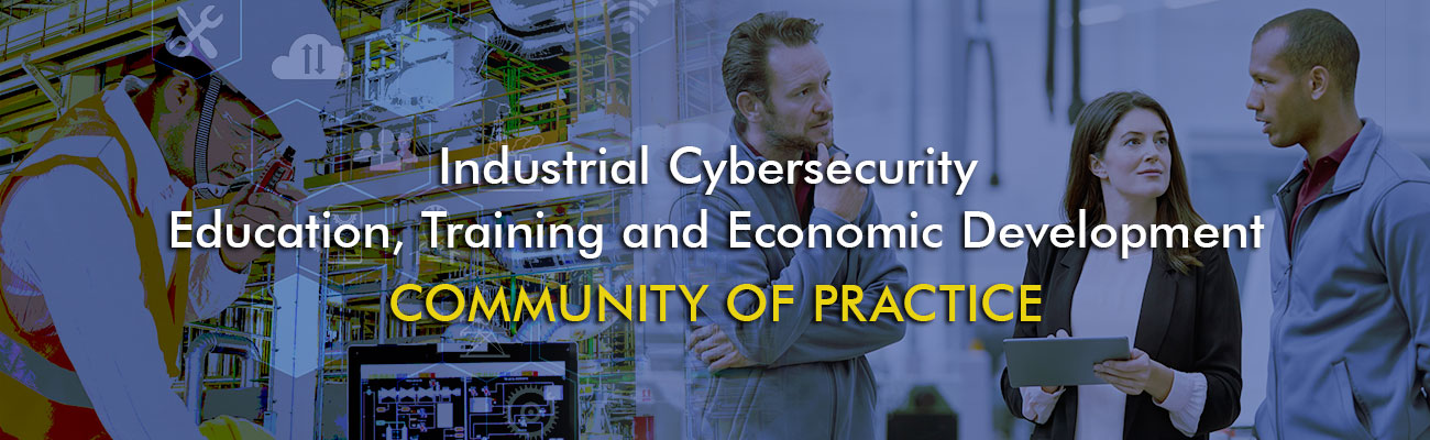 Industrial Cybersecurity  Education, Training and Economic Development Community of Practice